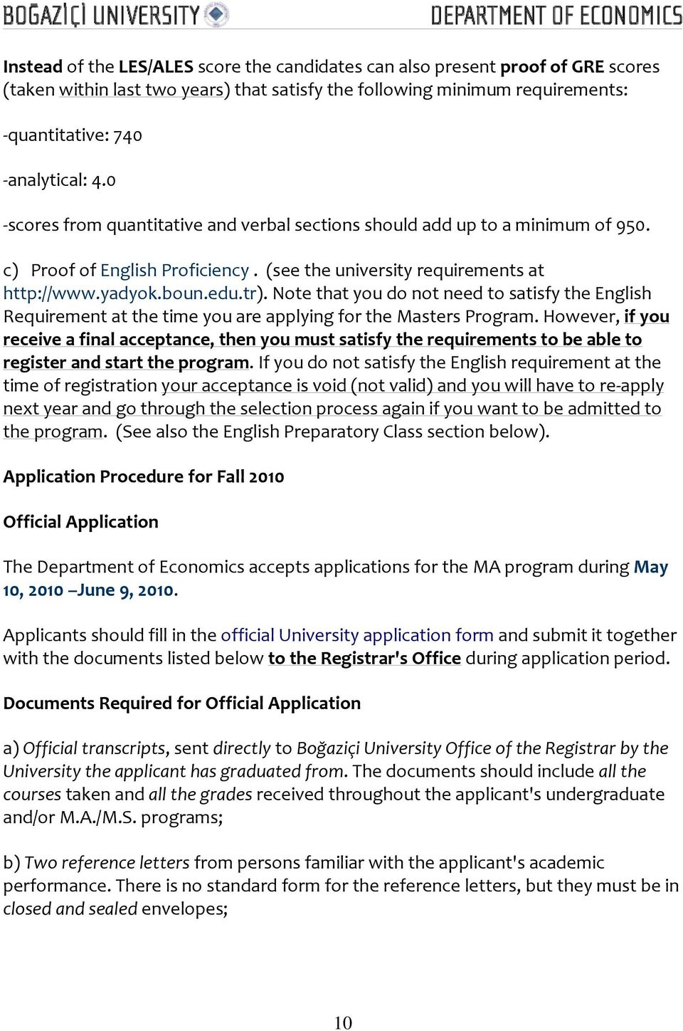 Note that you do not need to satisfy the English Requirement at the time you are applying for the Masters Program.