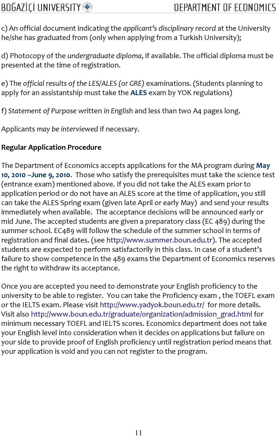 (Students planning to apply for an assistantship must take the ALES exam by YOK regulations) f) Statement of Purpose written in English and less than two A4 pages long.