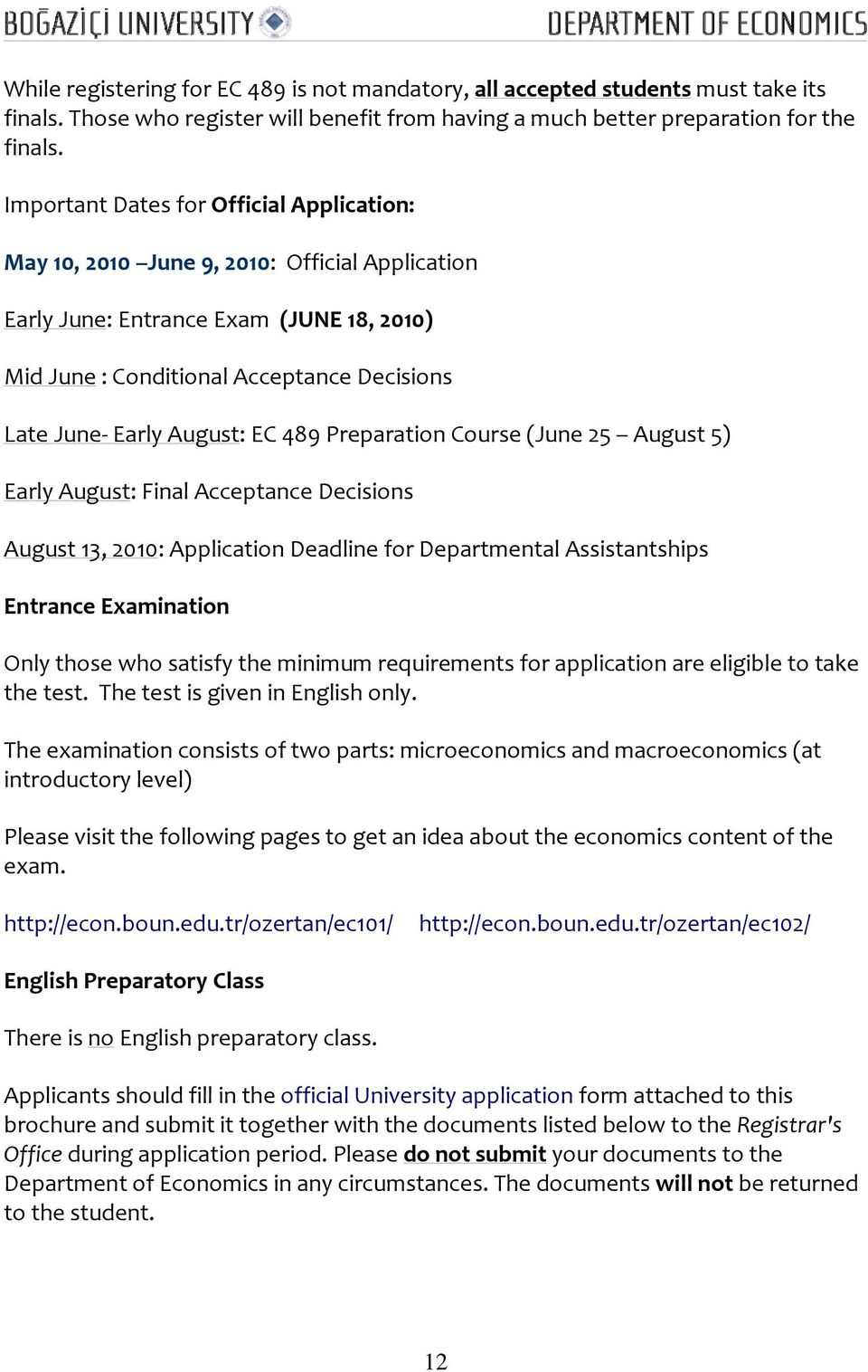 EC 489 Preparation Course (June 25 August 5) Early August: Final Acceptance Decisions August 13, 2010: Application Deadline for Departmental Assistantships Entrance Examination Only those who satisfy