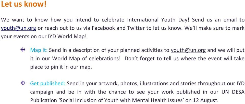 Map it: Send in a description of your planned activities to youth@un.org and we will put it in our World Map of celebrations!