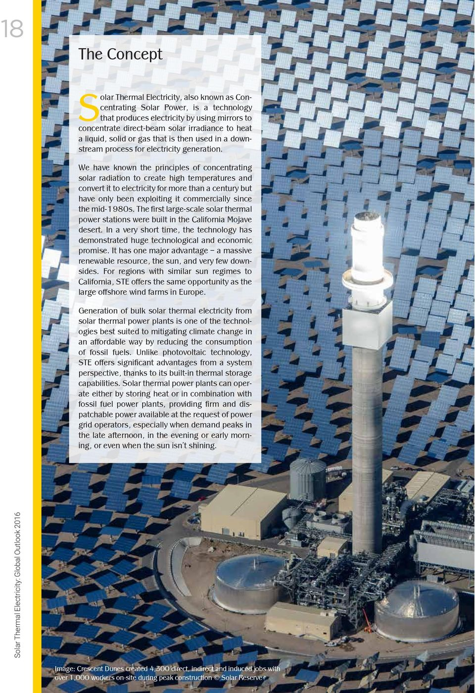 We have known the principles of concentrating solar radiation to create high temperatures and convert it to electricity for more than a century but have only been exploiting it commercially since the