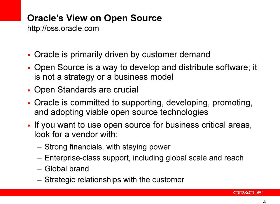 business model Open Standards are crucial Oracle is committed to supporting, developing, promoting, and adopting viable open source