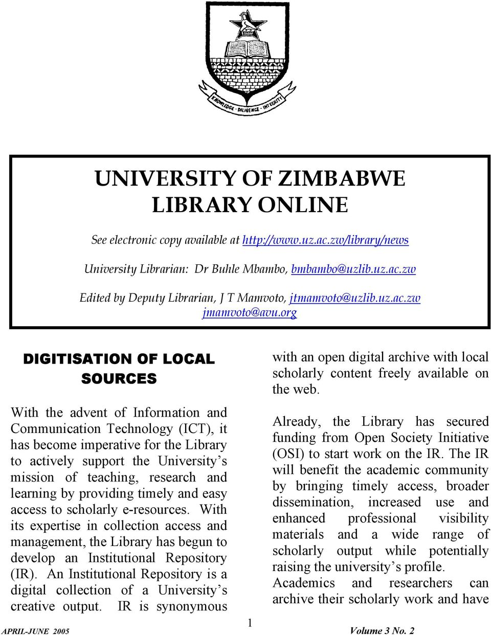 org DIGITISATION OF LOCAL SOURCES With the advent of Information and Communication Technology (ICT), it has become imperative for the Library to actively support the University s mission of teaching,