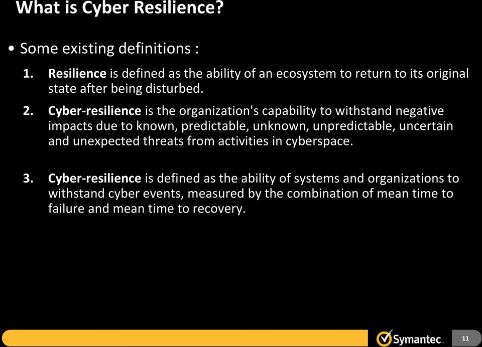 Cyber-resilience is the organization's capability to withstand negative impacts due to known, predictable, unknown, unpredictable, uncertain and unexpected threats from