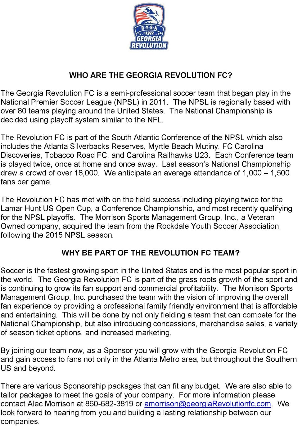 The Revolution FC is part of the South Atlantic Conference of the NPSL which also includes the Atlanta Silverbacks Reserves, Myrtle Beach Mutiny, FC Carolina Discoveries, Tobacco Road FC, and