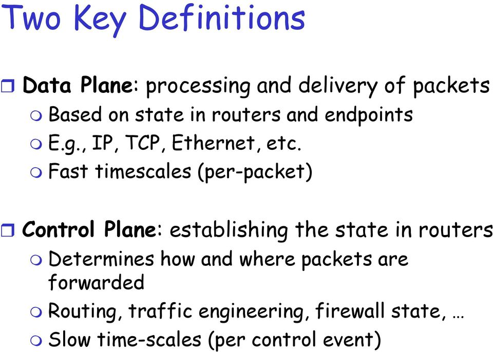 Fast timescales (per-packet) Control Plane: establishing the state in routers