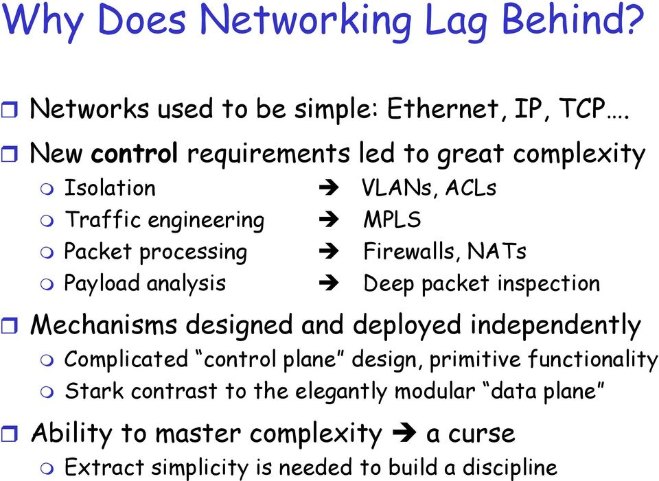Firewalls, NATs Payload analysis Deep packet inspection Mechanisms designed and deployed independently Complicated control