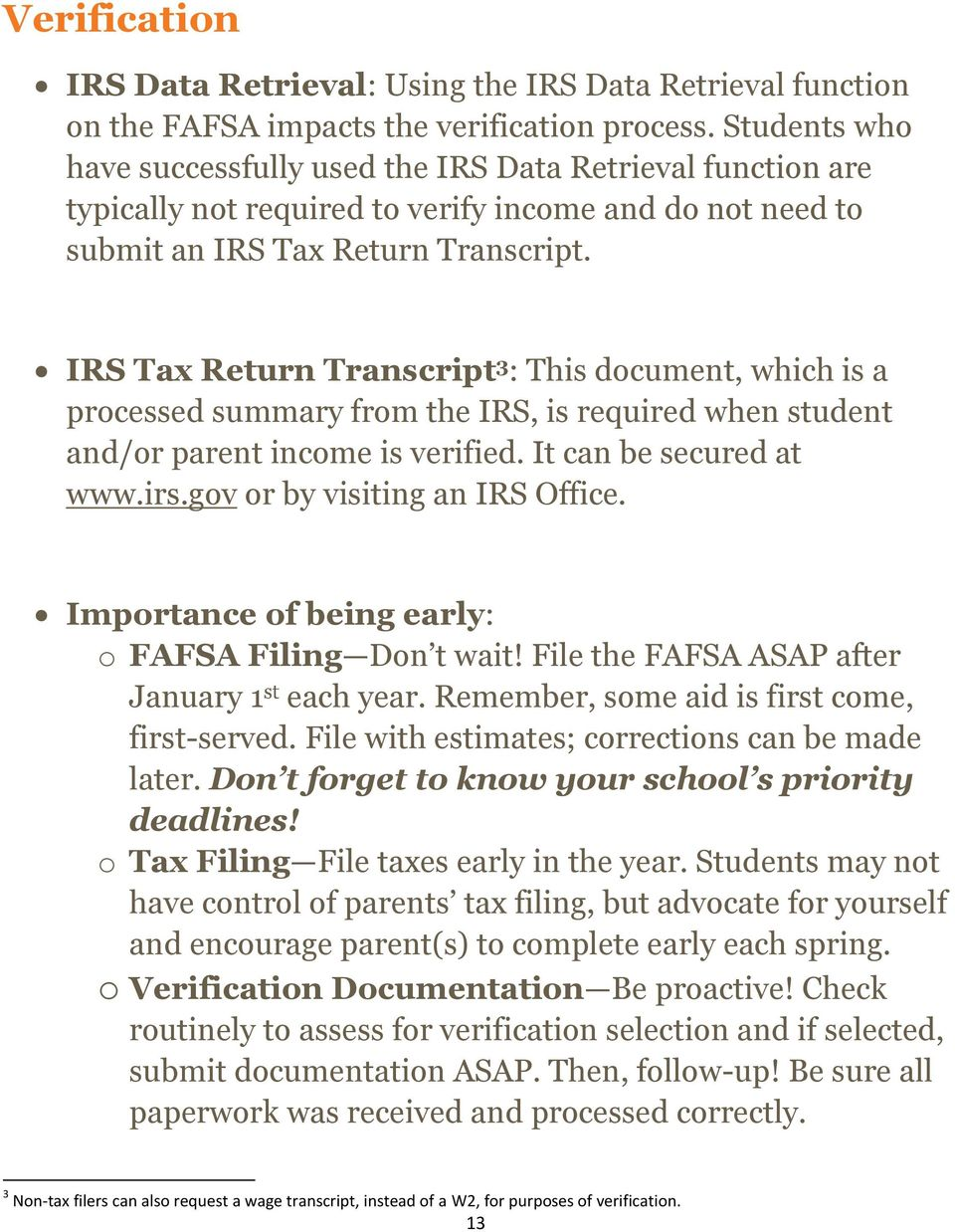 IRS Tax Return Transcript 3 : This document, which is a processed summary from the IRS, is required when student and/or parent income is verified. It can be secured at www.irs.