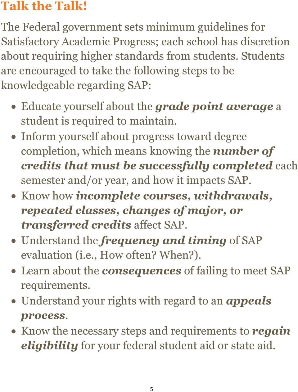 Inform yourself about progress toward degree completion, which means knowing the number of credits that must be successfully completed each semester and/or year, and how it impacts SAP.