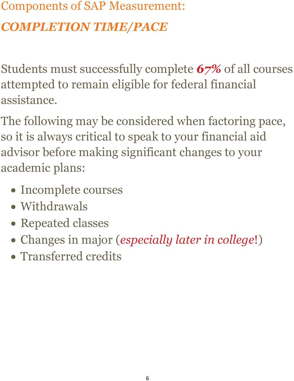 The following may be considered when factoring pace, so it is always critical to speak to your financial aid