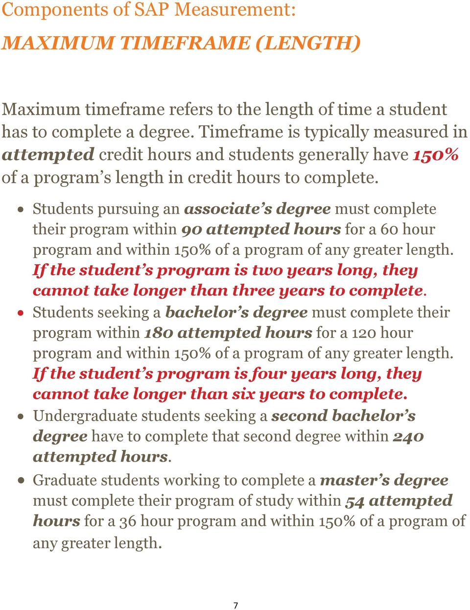 Students pursuing an associate s degree must complete their program within 90 attempted hours for a 60 hour program and within 150% of a program of any greater length.