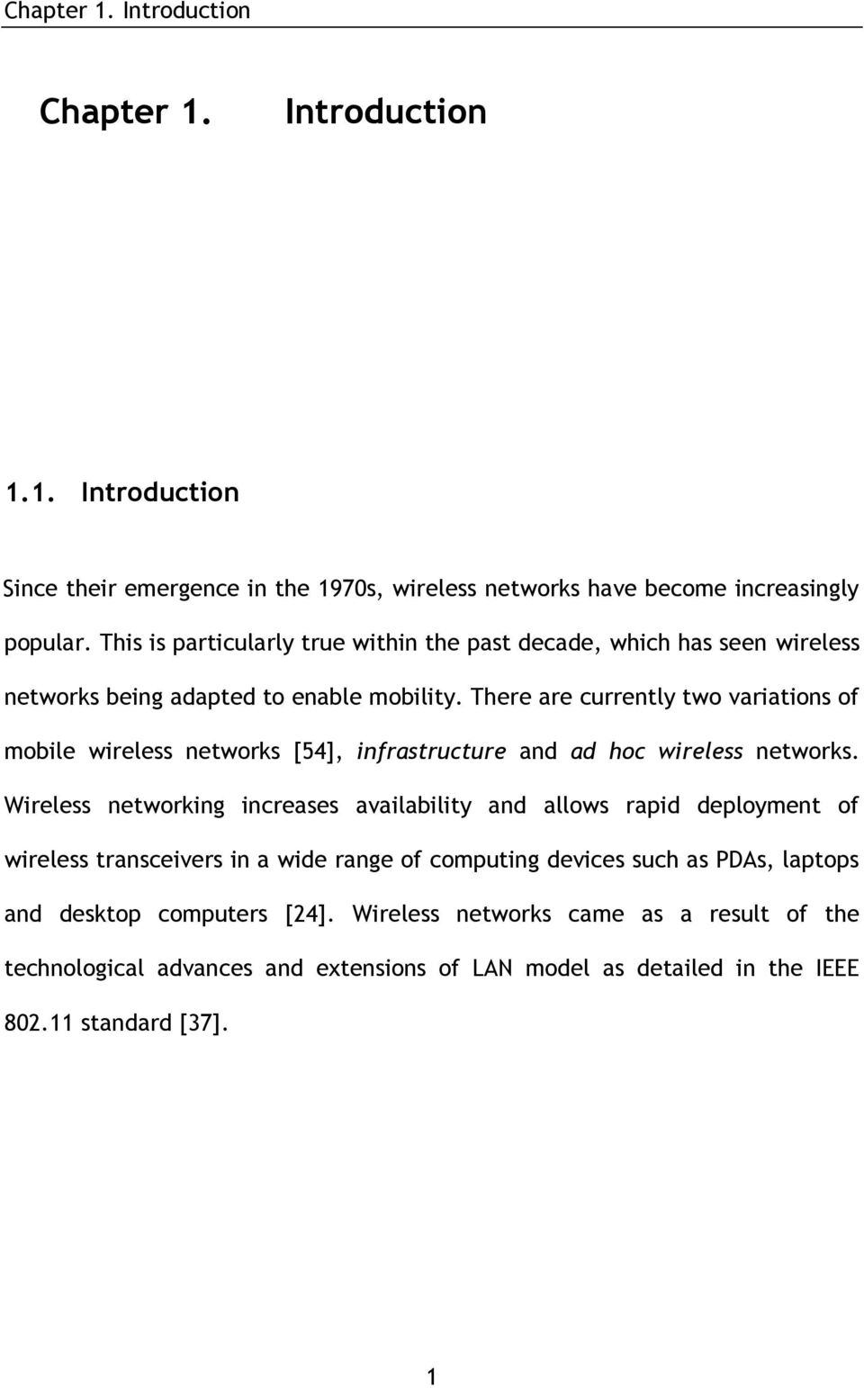 There are currently two variations of mobile wireless networks [54], infrastructure and ad hoc wireless networks.