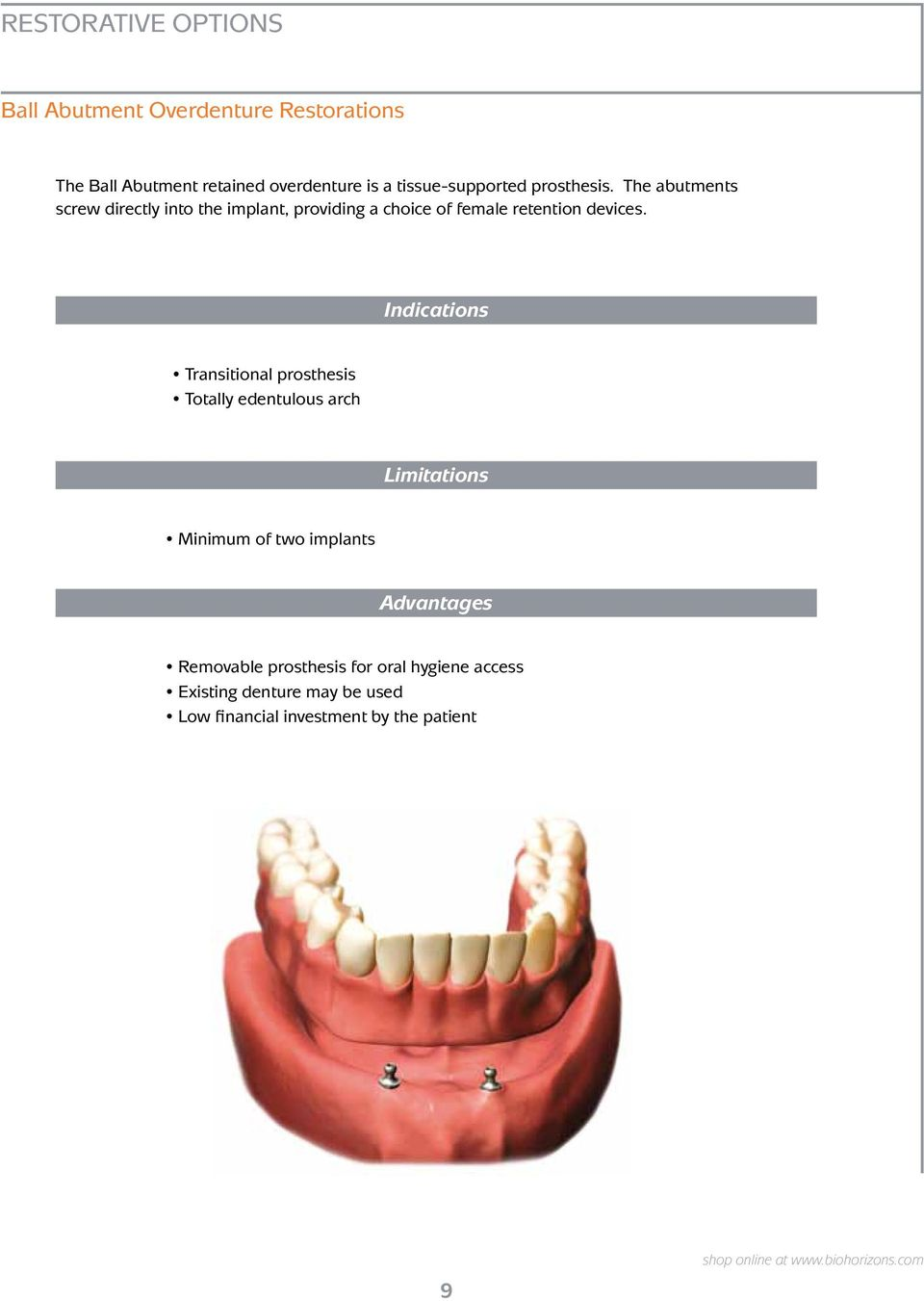The abutments screw directly into the implant, providing a choice of female retention devices.