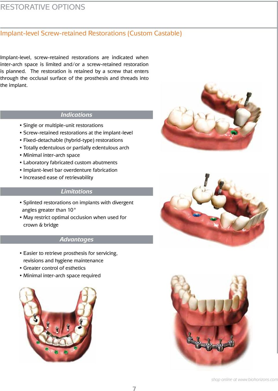 Indications Single or multiple-unit restorations Screw-retained restorations at the implant-level Fixed-detachable (hybrid-type) restorations Totally edentulous or partially edentulous arch Minimal