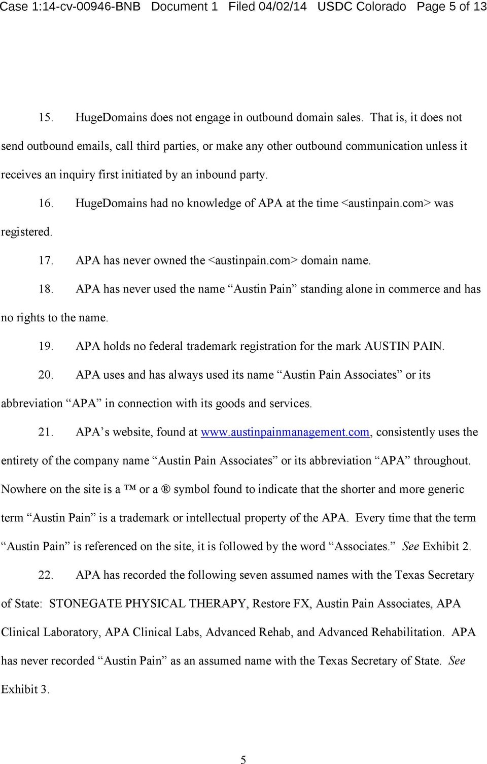 HugeDomains had no knowledge of APA at the time <austinpain.com> was registered. 17. APA has never owned the <austinpain.com> domain name. 18.