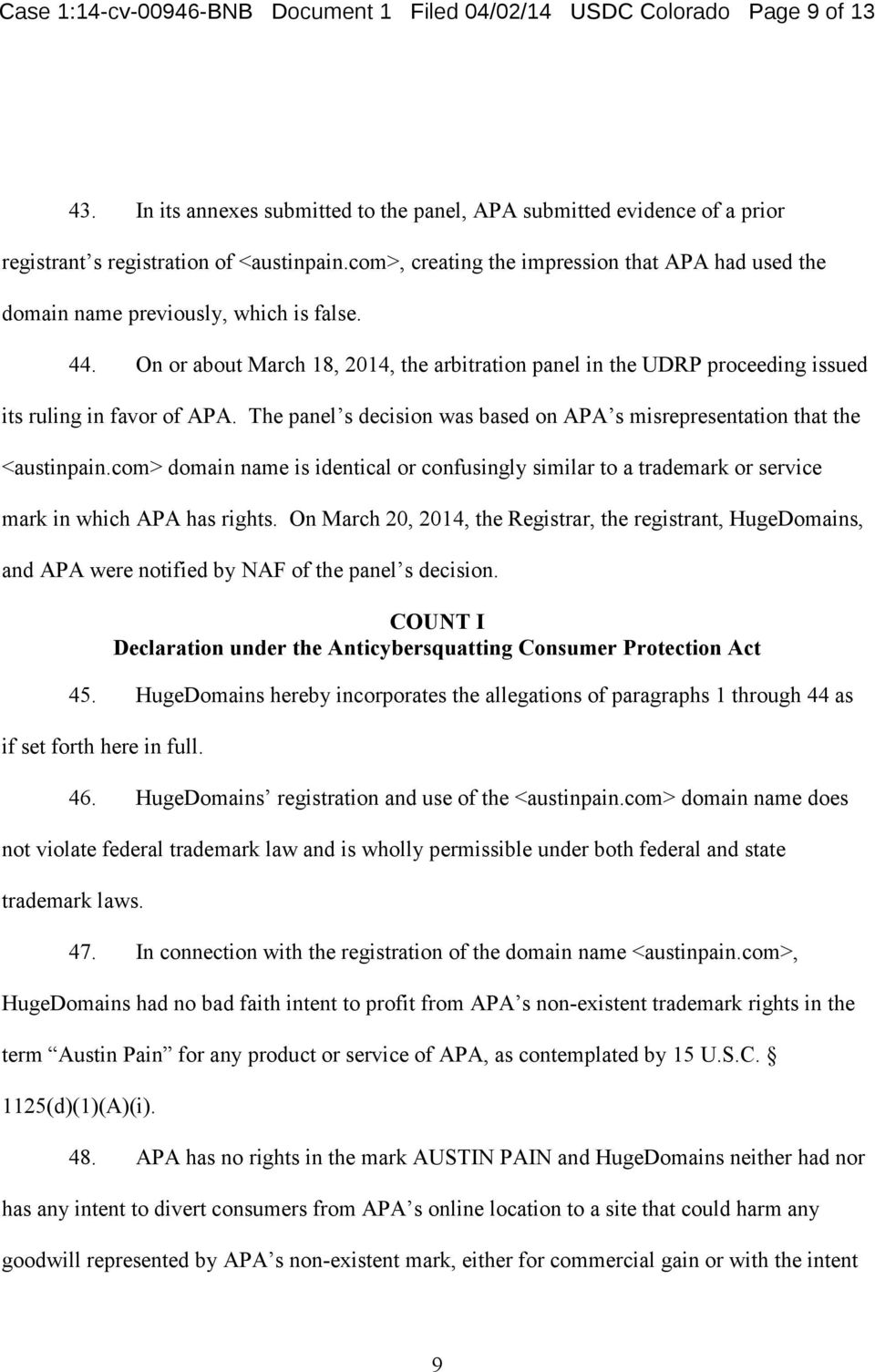 On or about March 18, 2014, the arbitration panel in the UDRP proceeding issued its ruling in favor of APA. The panel s decision was based on APA s misrepresentation that the <austinpain.