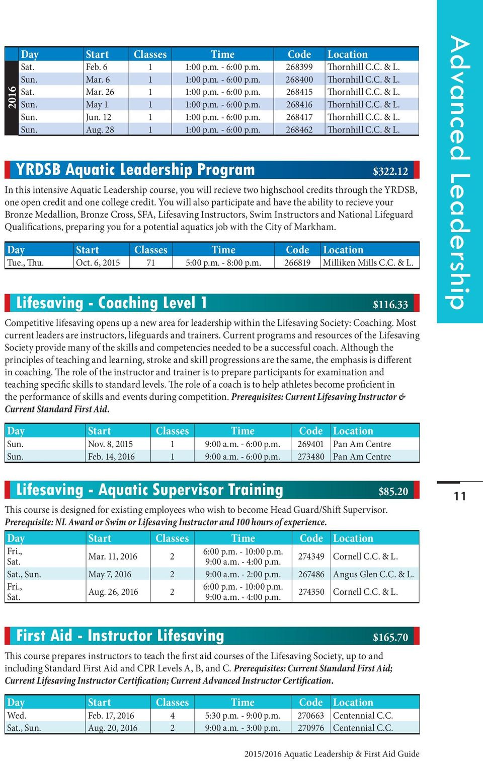 12 In this intensive Aquatic Leadership course, you will recieve two highschool credits through the YRDSB, one open credit and one college credit.