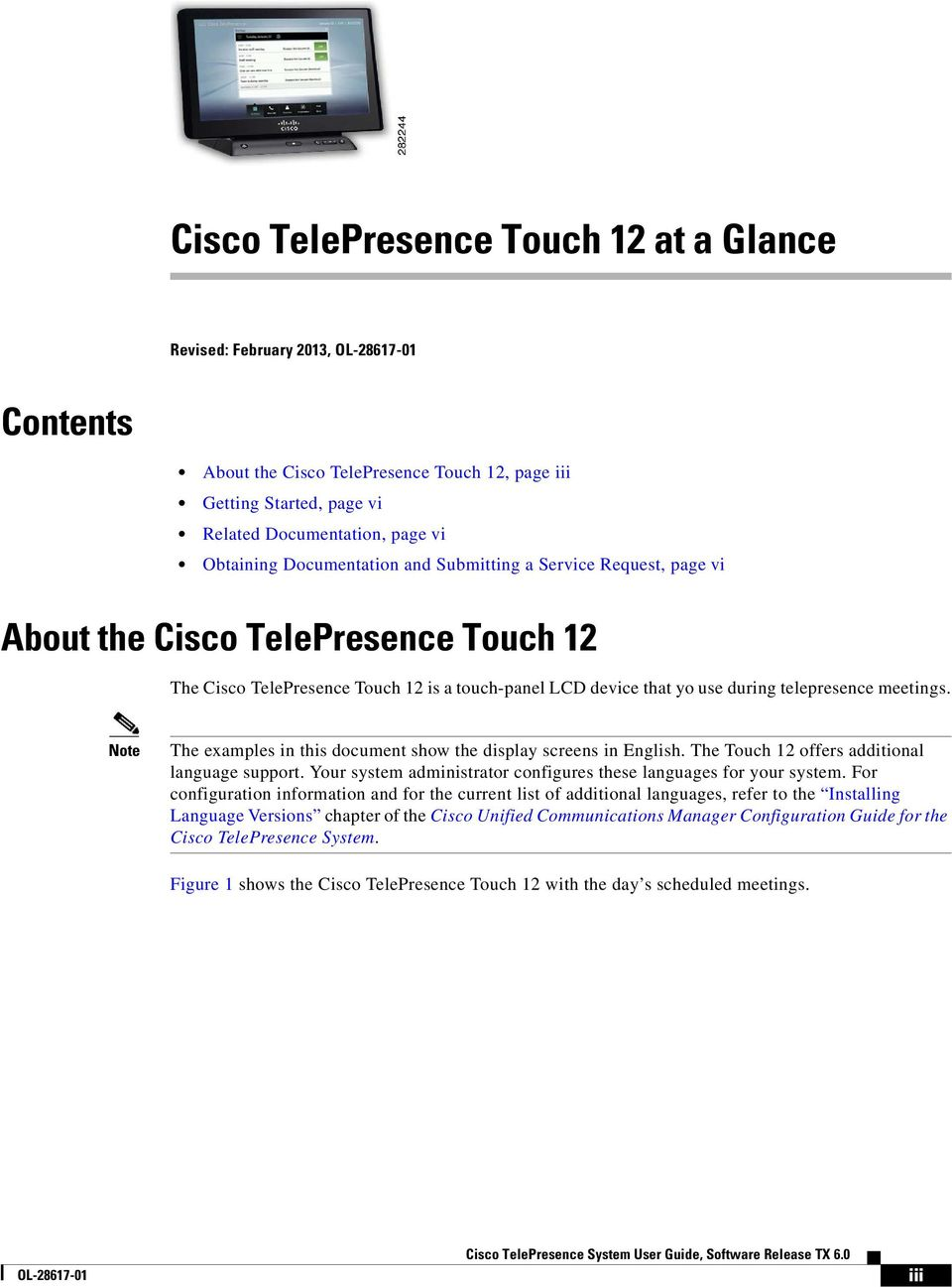 Note The examples in this document show the display screens in English. The Touch 12 offers additional language support. Your system administrator configures these languages for your system.