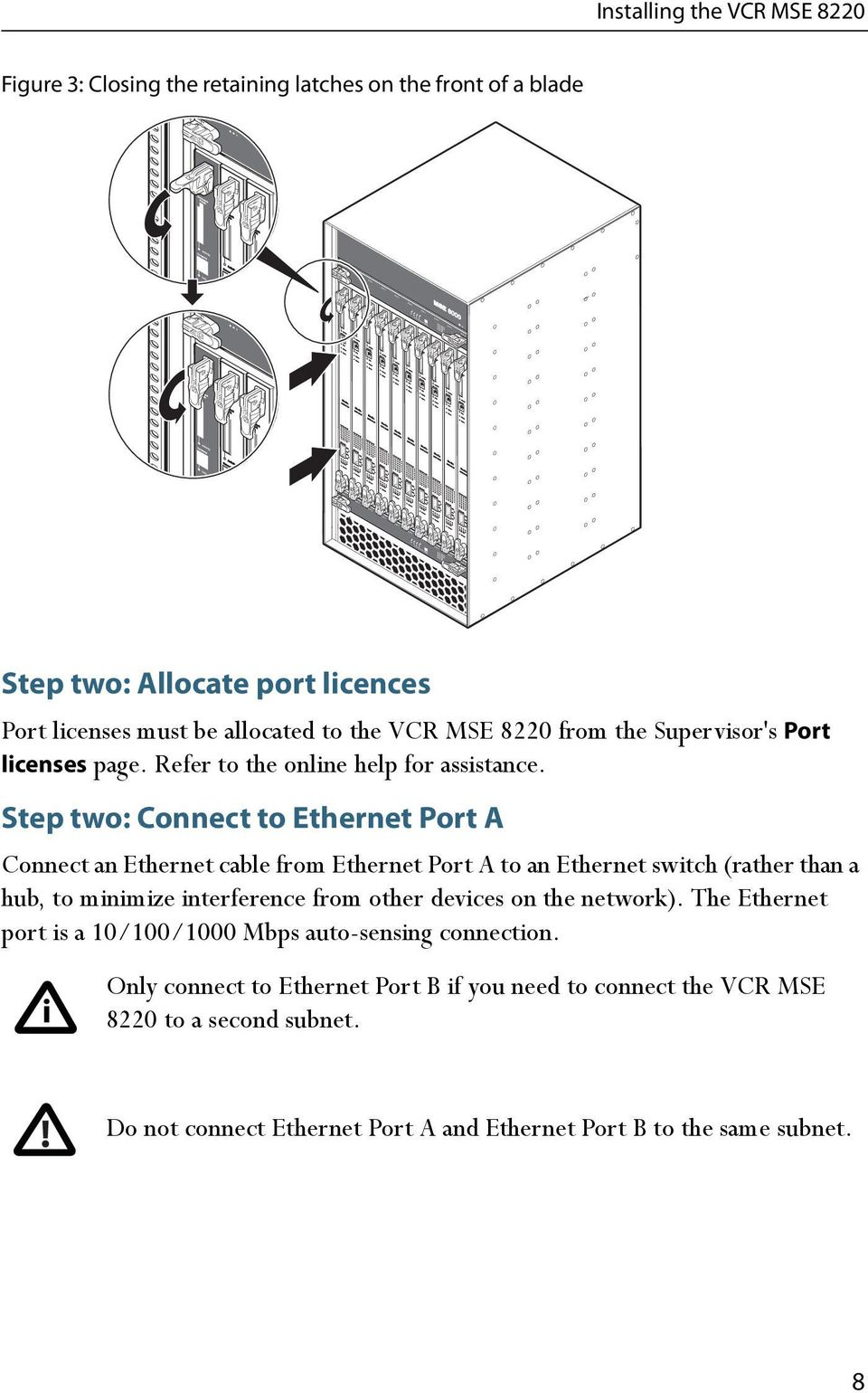 Step two: Connect to Ethernet Port A Connect an Ethernet cable from Ethernet Port A to an Ethernet switch (rather than a hub, to minimize interference from other devices