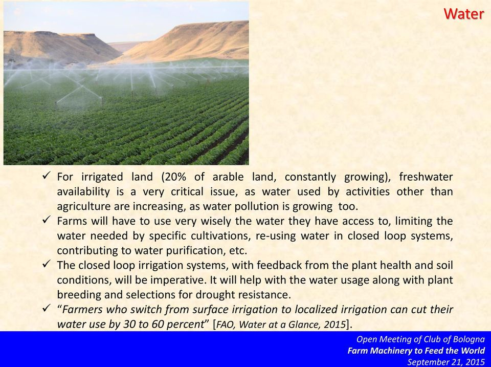 Farms will have to use very wisely the water they have access to, limiting the water needed by specific cultivations, re-using water in closed loop systems, contributing to water purification,