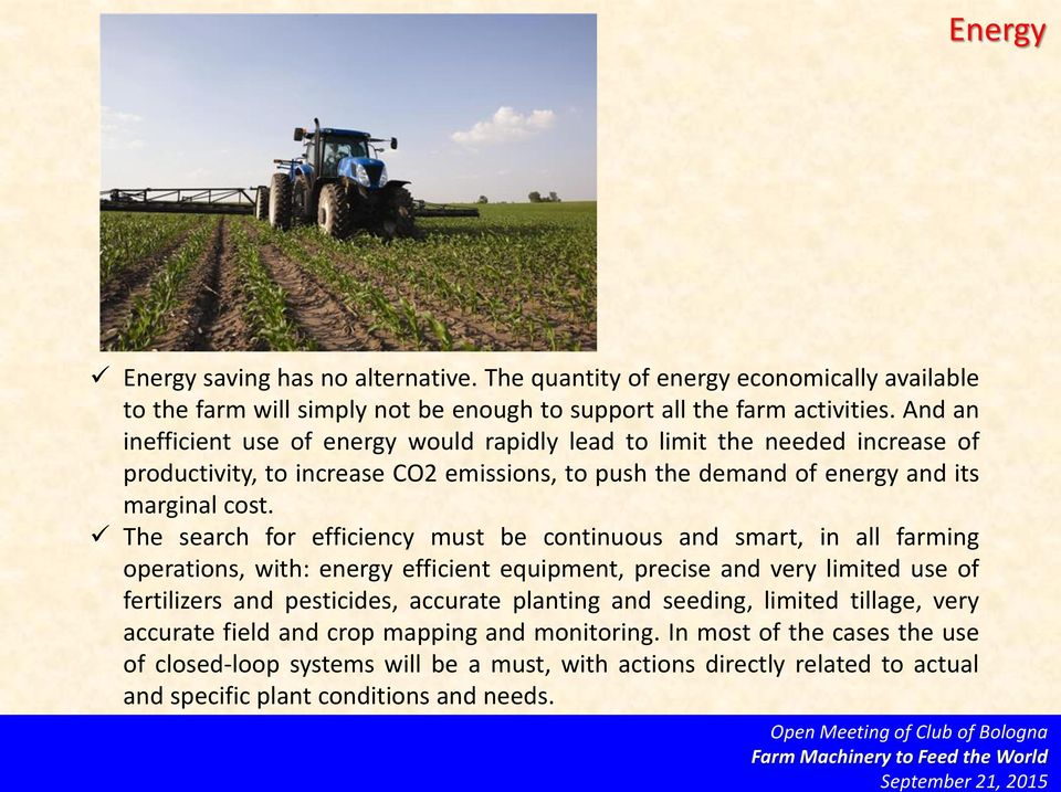 The search for efficiency must be continuous and smart, in all farming operations, with: energy efficient equipment, precise and very limited use of fertilizers and pesticides, accurate
