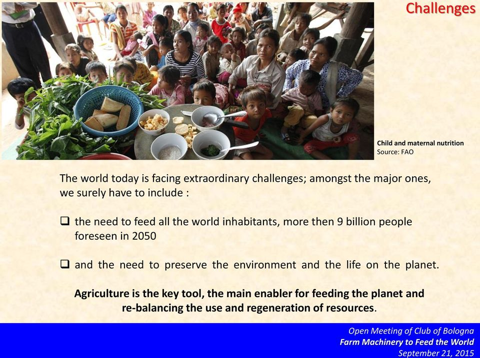 billion people foreseen in 2050 and the need to preserve the environment and the life on the planet.