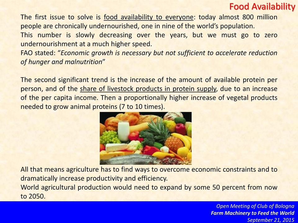 FAO stated: Economic growth is necessary but not sufficient to accelerate reduction of hunger and malnutrition The second significant trend is the increase of the amount of available protein per