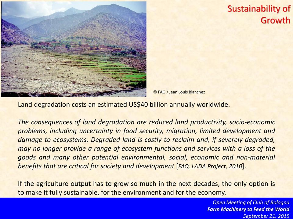 Degraded land is costly to reclaim and, if severely degraded, may no longer provide a range of ecosystem functions and services with a loss of the goods and many other potential environmental,