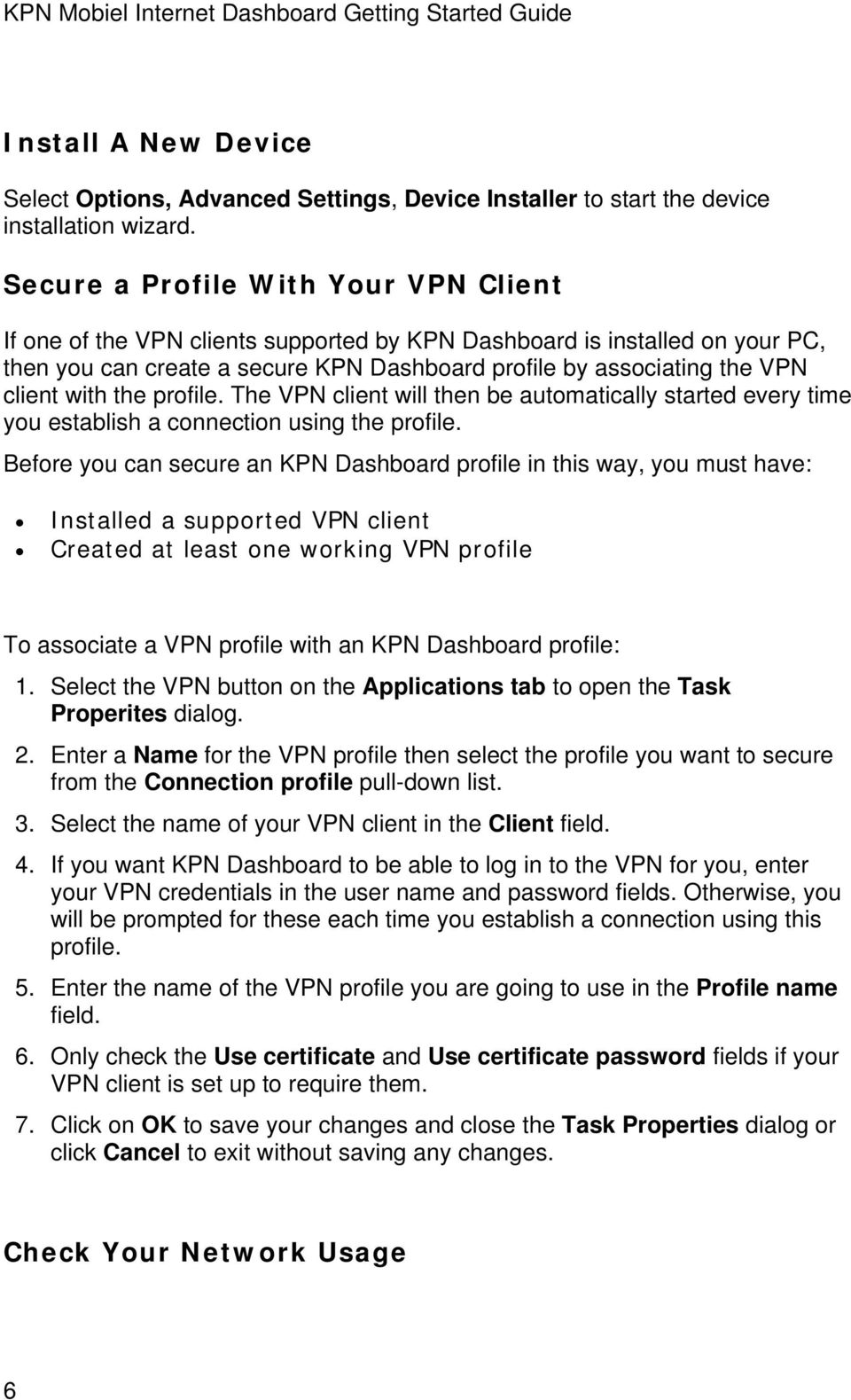 with the profile. The VPN client will then be automatically started every time you establish a connection using the profile.