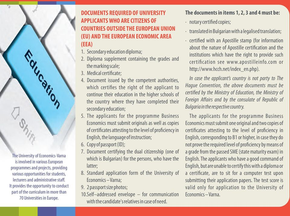 DOCUMENTS REQUIRED OF UNIVERSITY APPLICANTS WHO ARE CITIZENS OF COUNTRIES OUTSIDE THE EUROPEAN UNION (EU) AND THE EUROPEAN ECONOMIC AREA (EEA) 1. Secondary education diploma; 2.