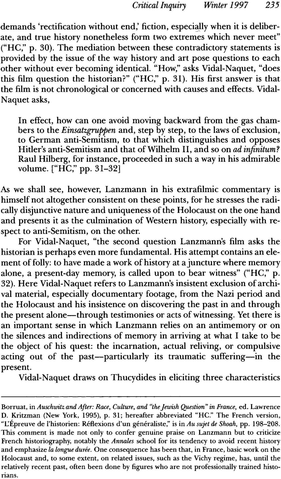 """How,"" asks Vidal-Naquet, ""does this film question the historian?"" (""HC,"" p. 31). His first answer is that the film is not chronological or concerned with causes and effects."
