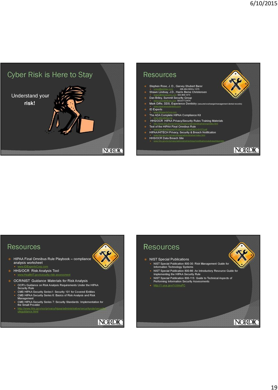 com ID Experts www.idexpertscorp.com The ADA Complete HIPAA Compliance Kit www.adacatalog.org HHS/OCR HIPAA Privacy/Security Rules Training Materials http://www.hhs.