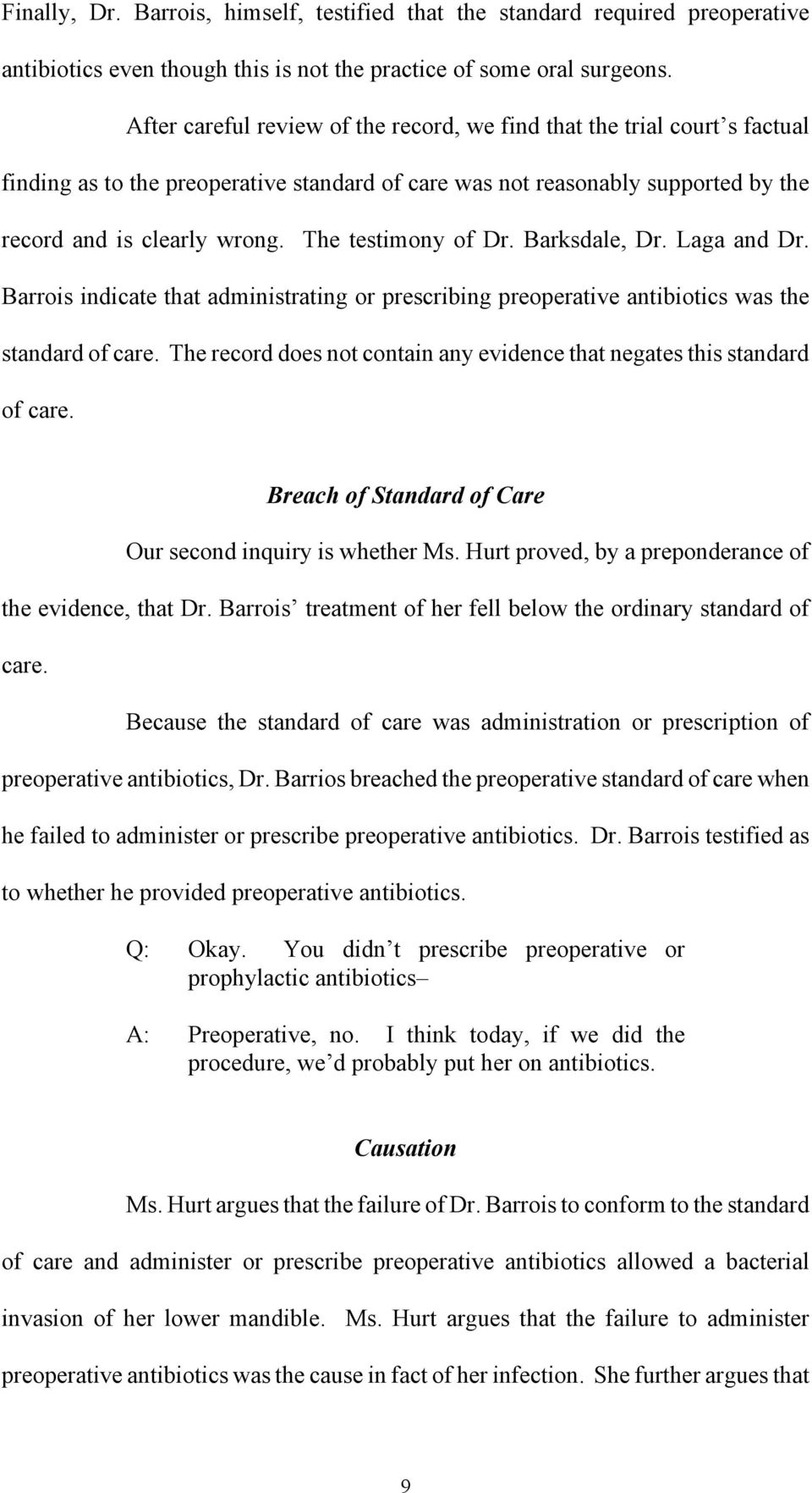 The testimony of Dr. Barksdale, Dr. Laga and Dr. Barrois indicate that administrating or prescribing preoperative antibiotics was the standard of care.