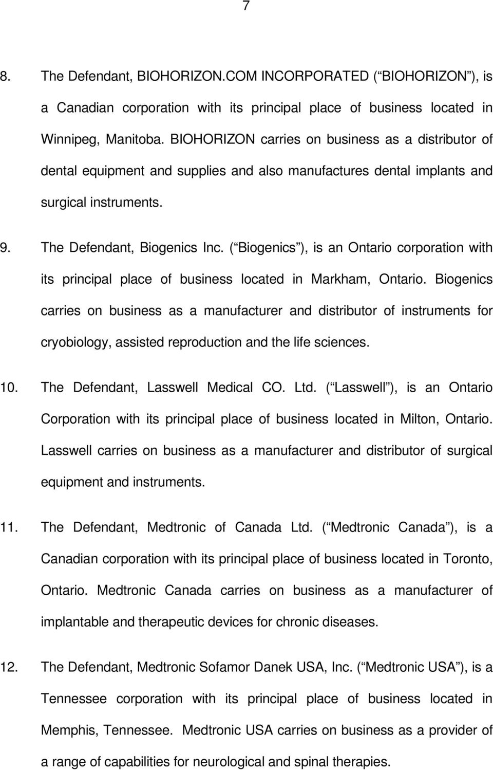 ( Biogenics ), is an Ontario corporation with its principal place of business located in Markham, Ontario.