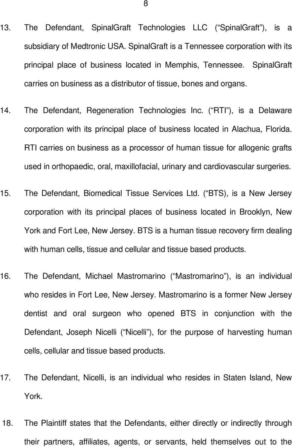 The Defendant, Regeneration Technologies Inc. ( RTI ), is a Delaware corporation with its principal place of business located in Alachua, Florida.