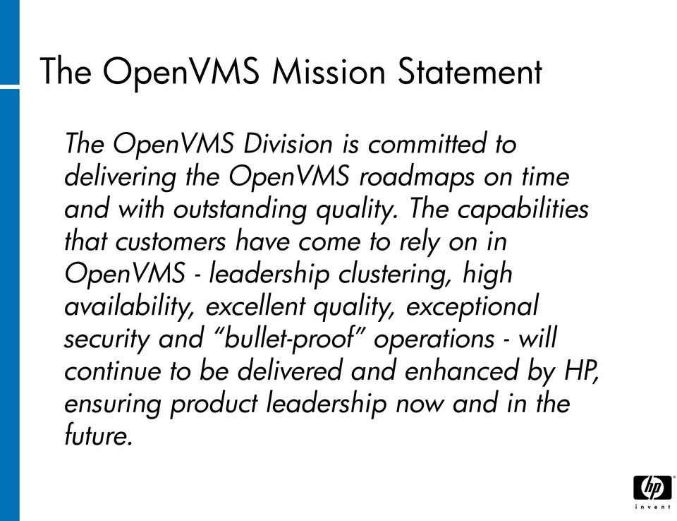 The capabilities that customers have come to rely on in OpenVMS - leadership clustering, high