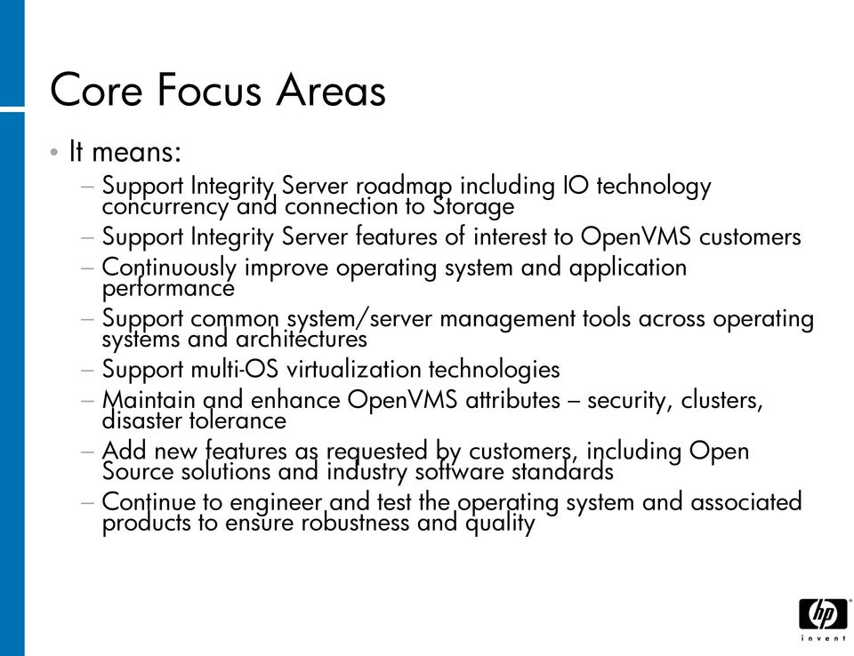 architectures Support multi-os virtualization technologies Maintain and enhance OpenVMS attributes security, clusters, disaster tolerance Add new features as requested by