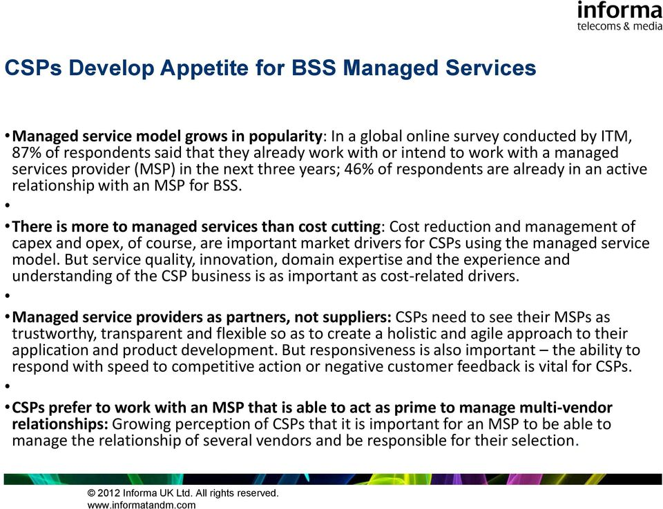 There is more to managed services than cost cutting: Cost reduction and management of capex and opex, of course, are important market drivers for CSPs using the managed service model.