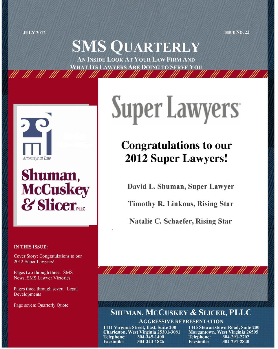 Pages two through three: SMS News, SMS Lawyer Victories Pages three through seven: Legal Developments Page seven: Quarterly Quote SHUMAN, MCCUSKEY & SLICER, PLLC AGGRESSIVE REPRESENTATION 1411
