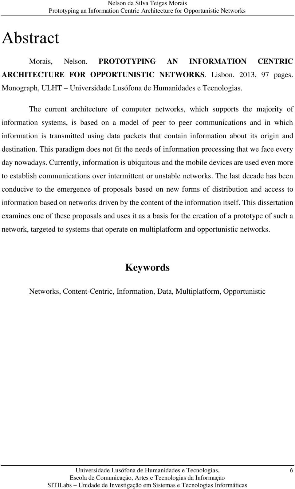 The current architecture of computer networks, which supports the majority of information systems, is based on a model of peer to peer communications and in which information is transmitted using