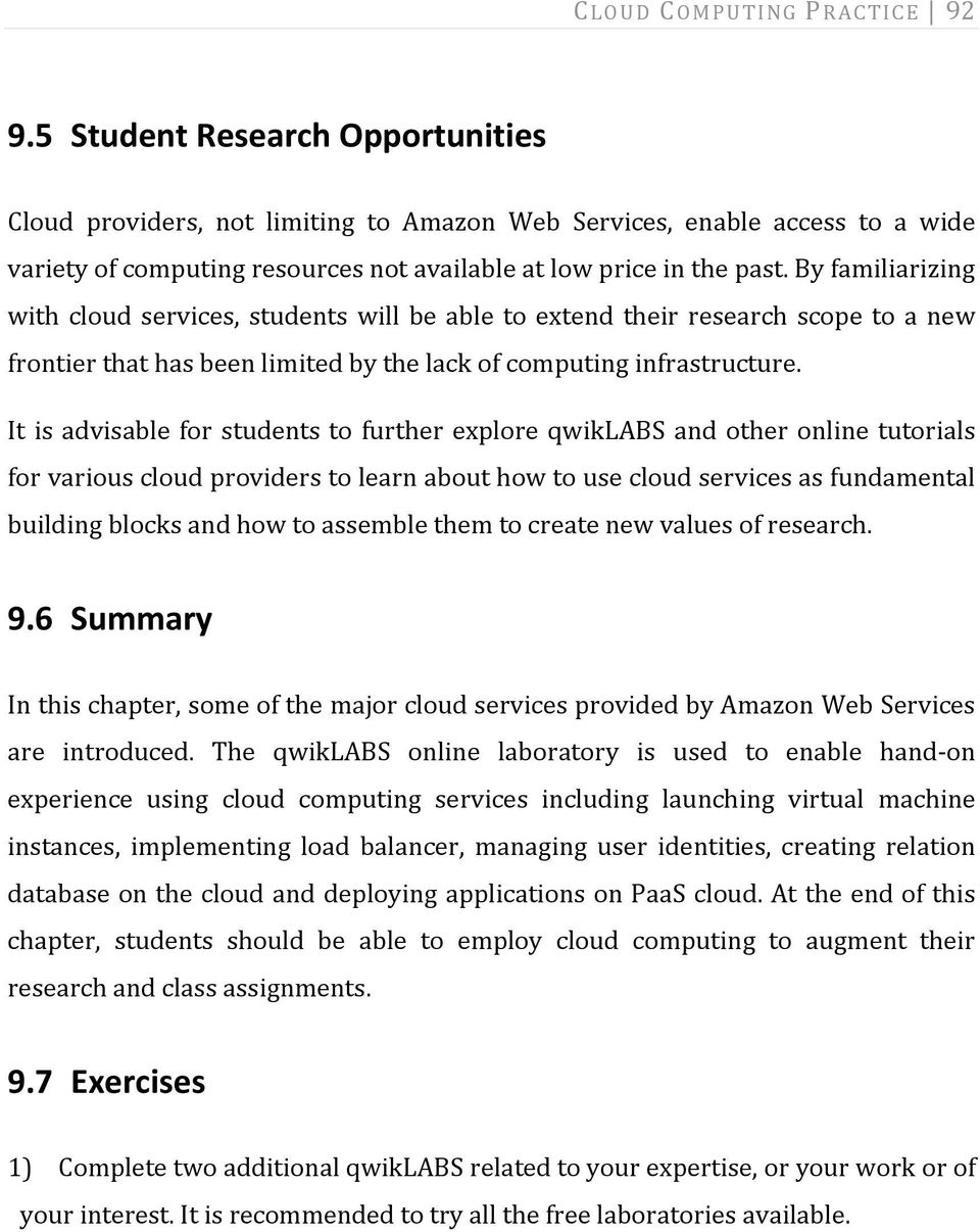 By familiarizing with cloud services, students will be able to extend their research scope to a new frontier that has been limited by the lack of computing infrastructure.
