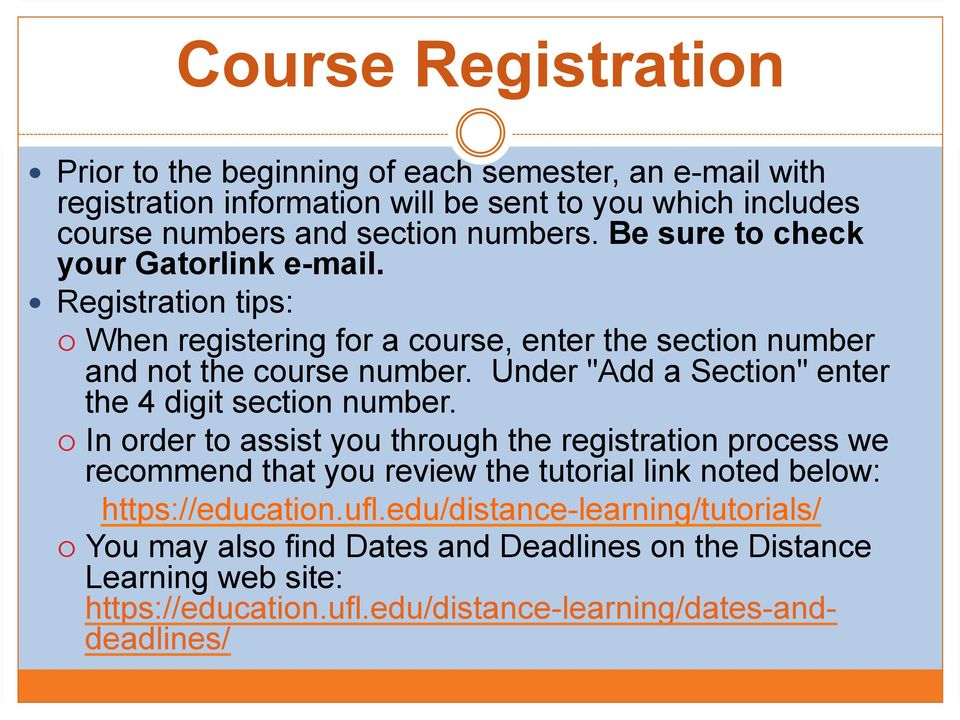 Be sure to check your Gatorlink e-mail.! Registration tips:! When registering for a course, enter the section number and not the course number.