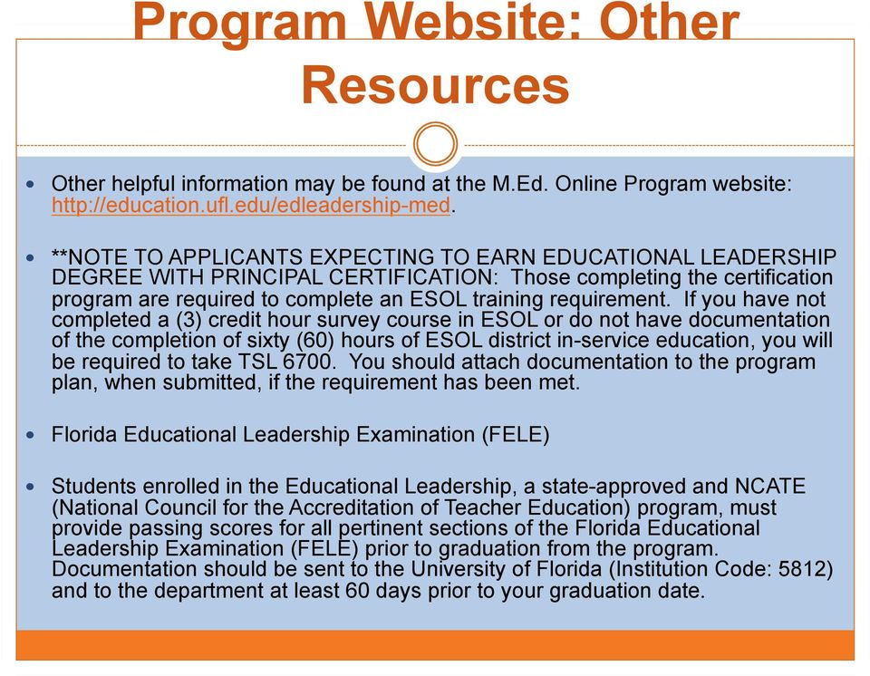 If you have not completed a (3) credit hour survey course in ESOL or do not have documentation of the completion of sixty (60) hours of ESOL district in-service education, you will be required to