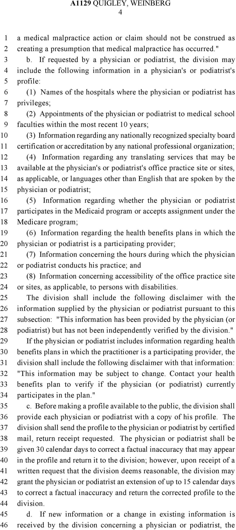 privileges; () Appointments of the physician or podiatrist to medical school faculties within the most recent years; () Information regarding any nationally recognized specialty board certification