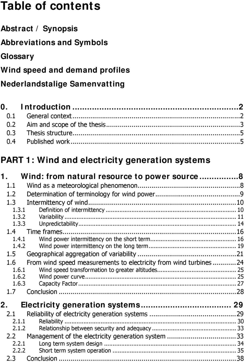 ..9 1.3 Intermittency of wind...10 1.3.1 Definition of intermittency... 10 1.3.2 Variability... 11 1.3.3 Unpredictability... 14 1.4 Time frames...16 1.4.1 Wind power intermittency on the short term.