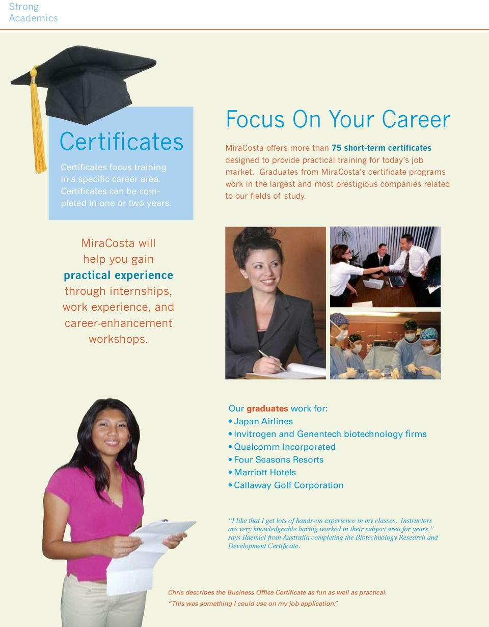 Graduates from MiraCosta s certificate programs work in the largest and most prestigious companies related to our fields of study.