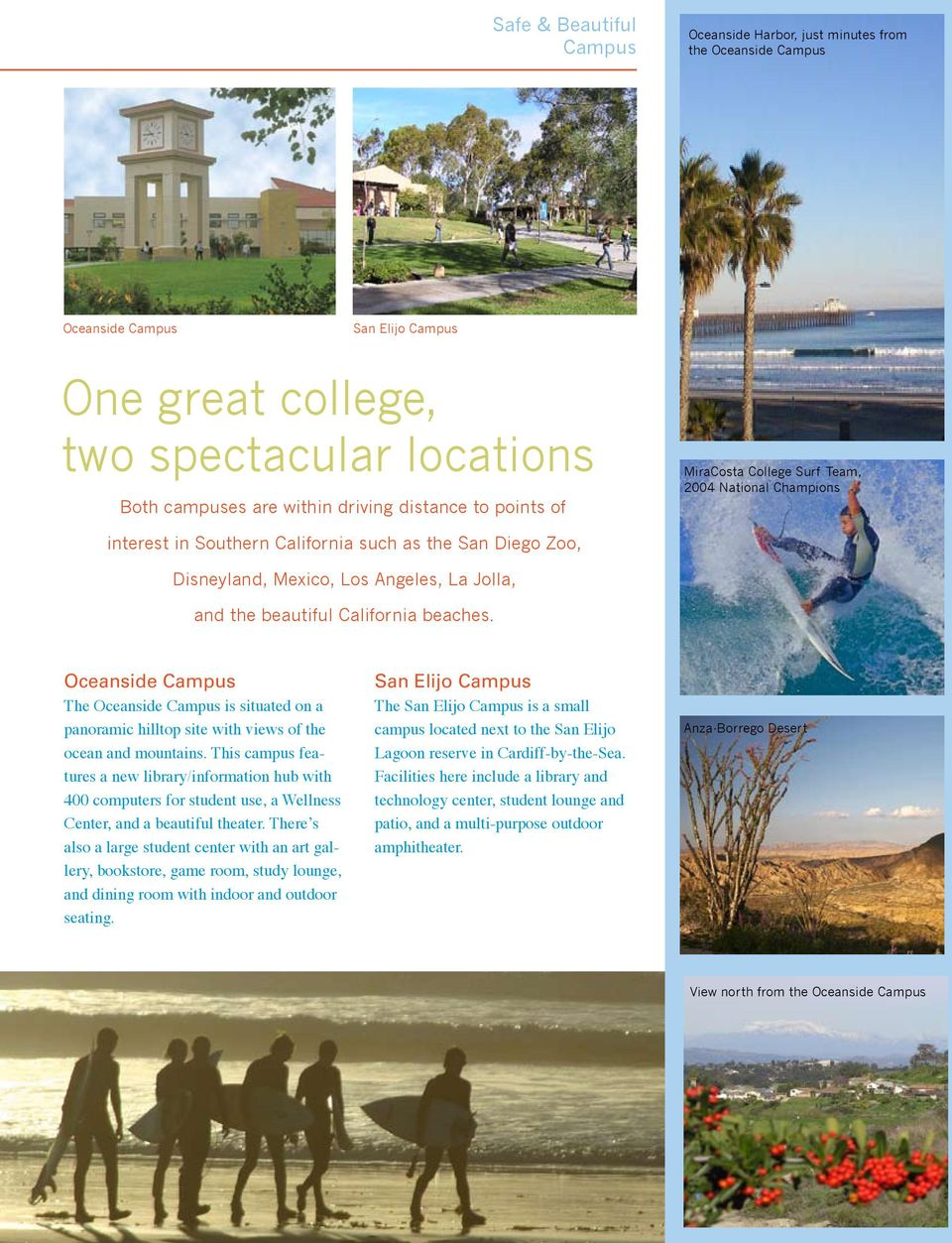 California beaches. Oceanside Campus The Oceanside Campus is situated on a panoramic hilltop site with views of the ocean and mountains.
