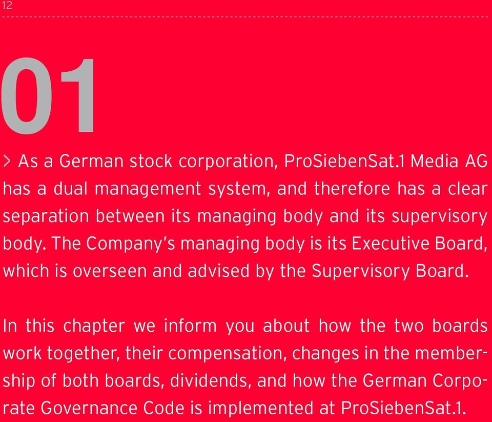 body. The Company s managing body is its Executive Board, which is overseen and advised by the Supervisory Board.
