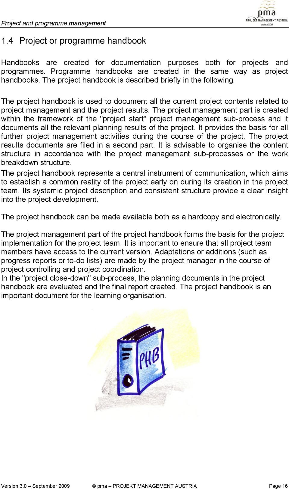 The project handbook is used to document all the current project contents related to project management and the project results.