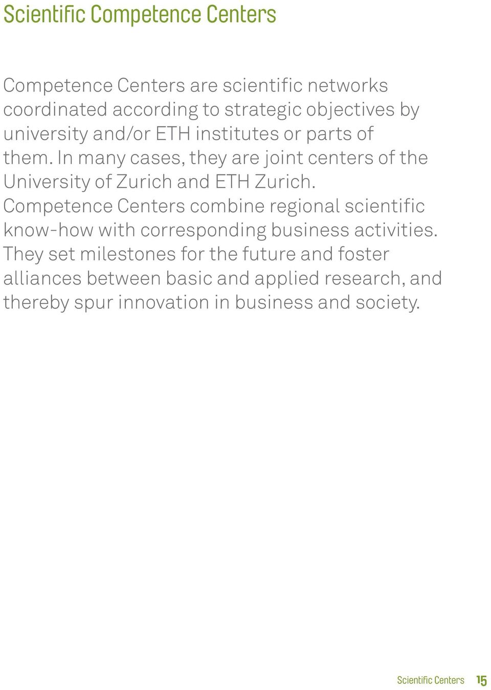 In many cases, they are joint centers of the University of Zurich and ETH Zurich.